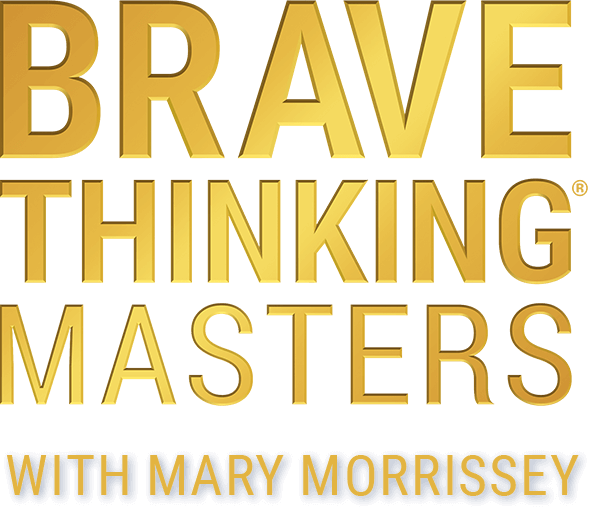 Brave Thinking Masters with Mary Morrissey